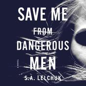 Save Me from Dangerous Men: A Novel Audiobook, by Saul Lelchuk