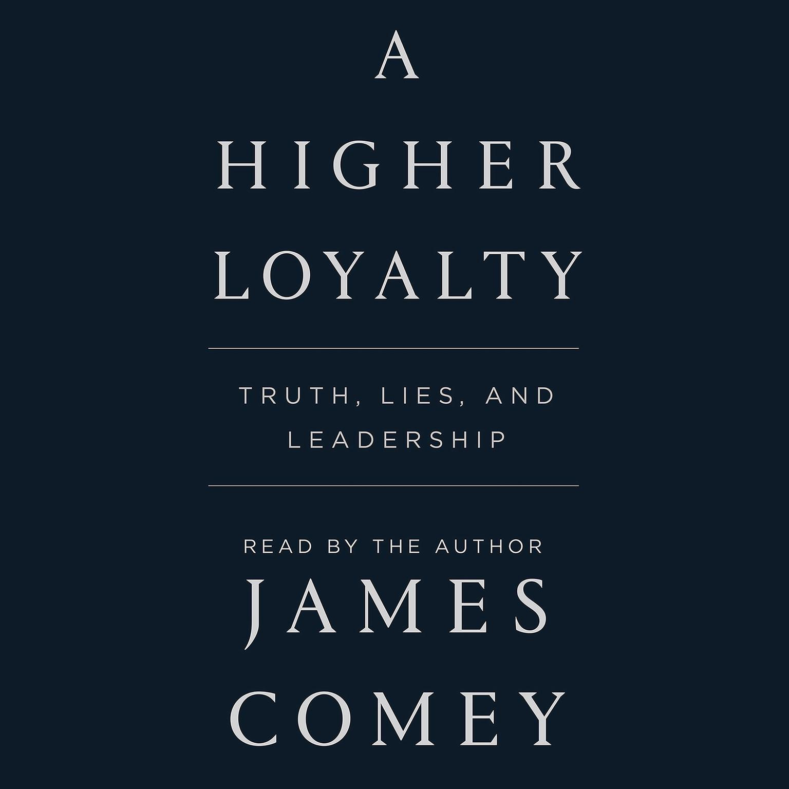 Printable A Higher Loyalty: Truth, Lies, and Leadership Audiobook Cover Art