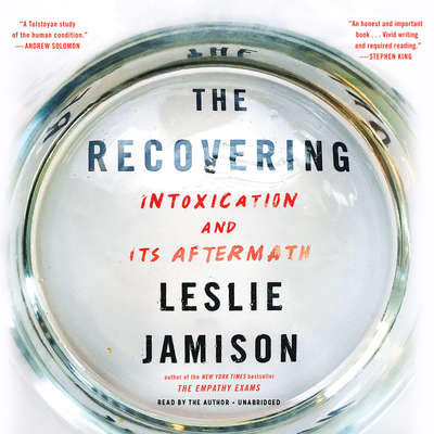 The Recovering: Intoxication and Its Aftermath Audiobook, by Leslie Jamison
