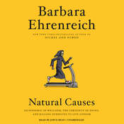 Natural Causes: An Epidemic of Wellness, the Certainty of Dying, and Killing Ourselves to Live Longer Audiobook, by Barbara Ehrenreich|