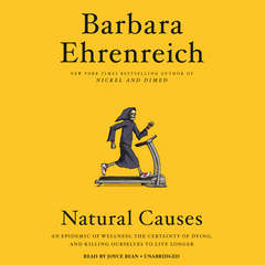Natural Causes: An Epidemic of Wellness, the Certainty of Dying, and Killing Ourselves to Live Longer Audiobook, by Barbara Ehrenreich