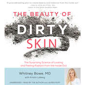 The Beauty of Dirty Skin: The Surprising Science of Looking and Feeling Radiant from the Inside Out Audiobook, by Whitney Bowe