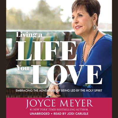 Living a Life You Love: Embracing the Adventure of Being Led by the Holy Spirit Audiobook, by Joyce Meyer