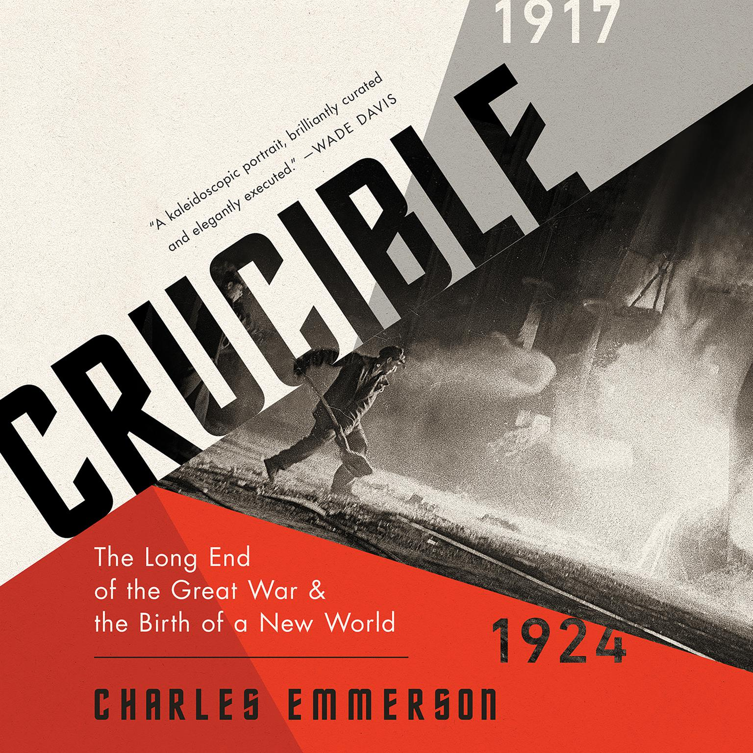 Crucible: The Long End of the Great War and the Birth of a New World, 1917-1924 Audiobook, by Charles Emmerson