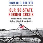 Our 50–State Border Crisis: How the Mexican Border Fuels the Drug Epidemic Across America Audiobook, by Howard Buffett