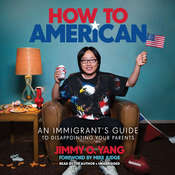 How to American: An Immigrants Guide to Disappointing Your Parents Audiobook, by Jimmy O. Yang
