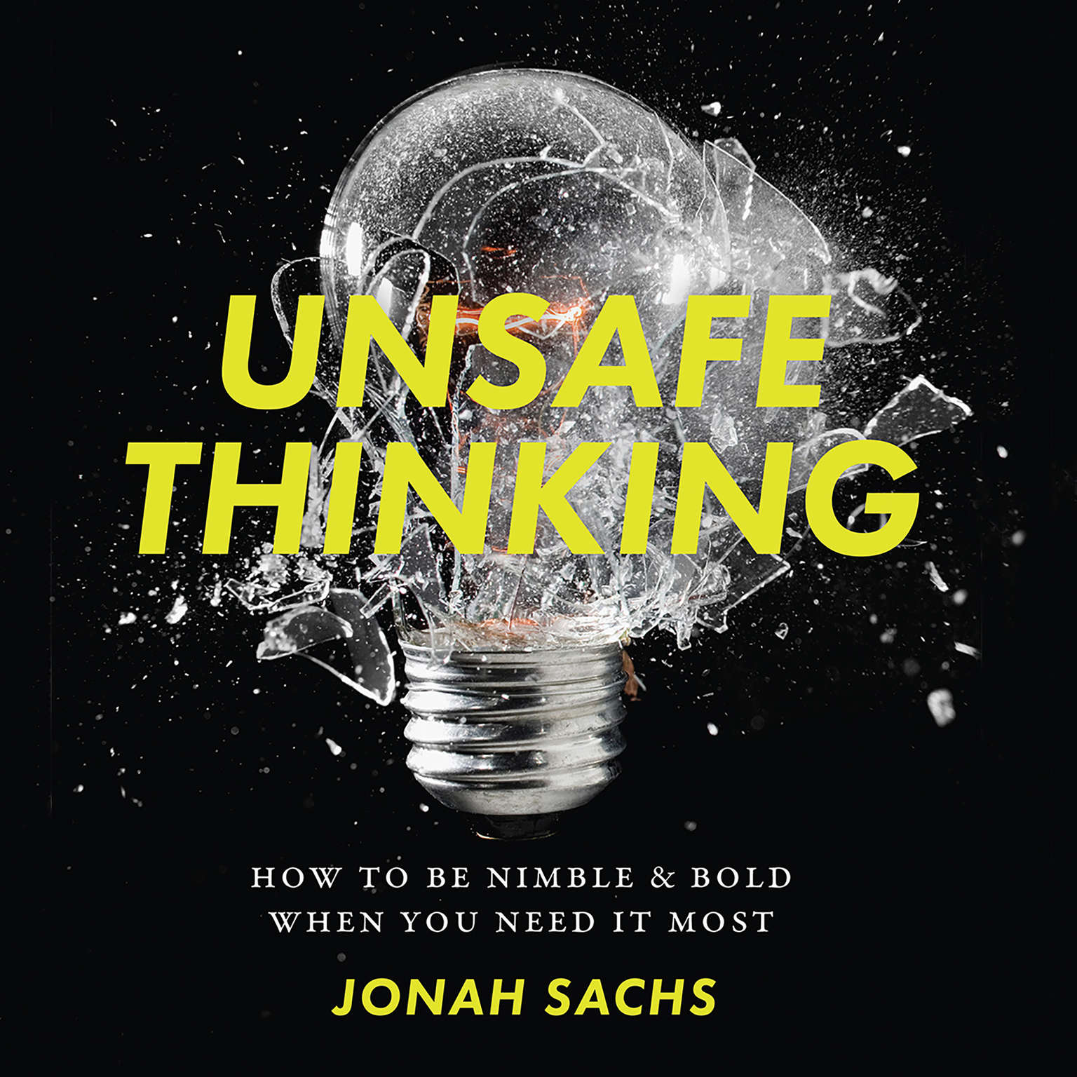 Unsafe Thinking: How to be Nimble and Bold When You Need It Most Audiobook, by Jonah Sachs