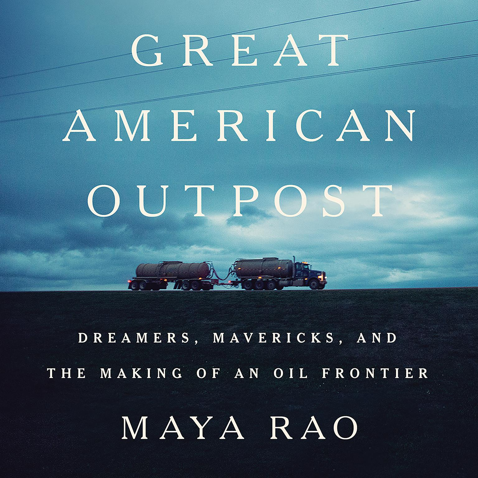 Printable Great American Outpost: Dreamers, Mavericks, and the Making of an Oil Frontier Audiobook Cover Art