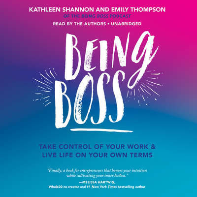 Being Boss: Take Control of Your Work and Live Life on Your Own Terms Audiobook, by Kathleen Shannon