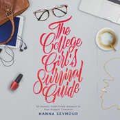 The College Girls Survival Guide: 52 Honest, Faith-Filled Answers to Your Biggest Concerns Audiobook, by Hanna Seymour