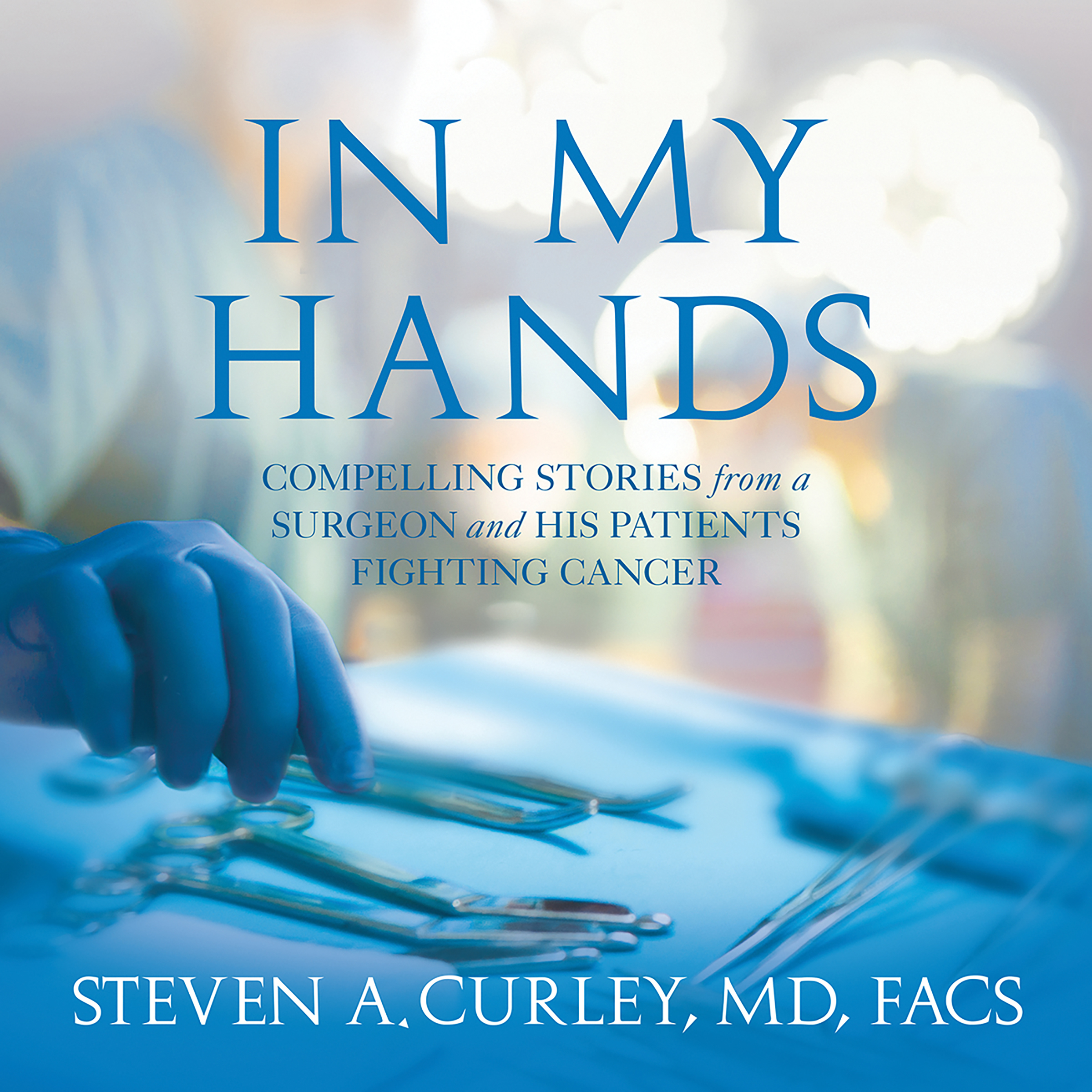 Printable In My Hands: Compelling Stories from a Surgeon and His Patients Fighting Cancer Audiobook Cover Art
