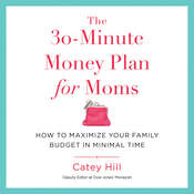 The 30-Minute Money Plan for Moms: How to Maximize Your Family Budget in Minimal Time Audiobook, by Catey Hill