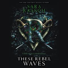 These Rebel Waves Audiobook, by Sara Raasch