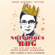Notorious RBG: Young Readers' Edition: The Life and Times of Ruth Bader Ginsburg Audiobook, by Irin Carmon, Shana Knizhnik