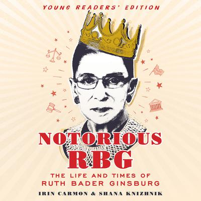 Notorious RBG Young Readers Edition: The Life and Times of Ruth Bader Ginsburg Audiobook, by Irin Carmon