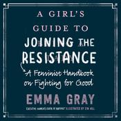 A Girl's Guide to Joining the Resistance: A Feminist Handbook on Fighting for Good Audiobook, by Emma Gray