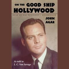 On the Good Ship Hollywood Audiobook, by John Agar