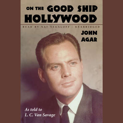 On the Good Ship Hollywood Audiobook, by John Agar