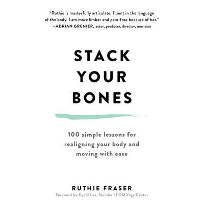 Stack Your Bones: 100 Simple Lessons for Realigning Your Body and Moving With Ease Audiobook, by Ruthie Fraser