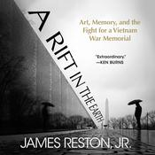 A Rift in the Earth: Art, Memory, and the Fight for a Vietnam War Memorial Audiobook, by James Reston