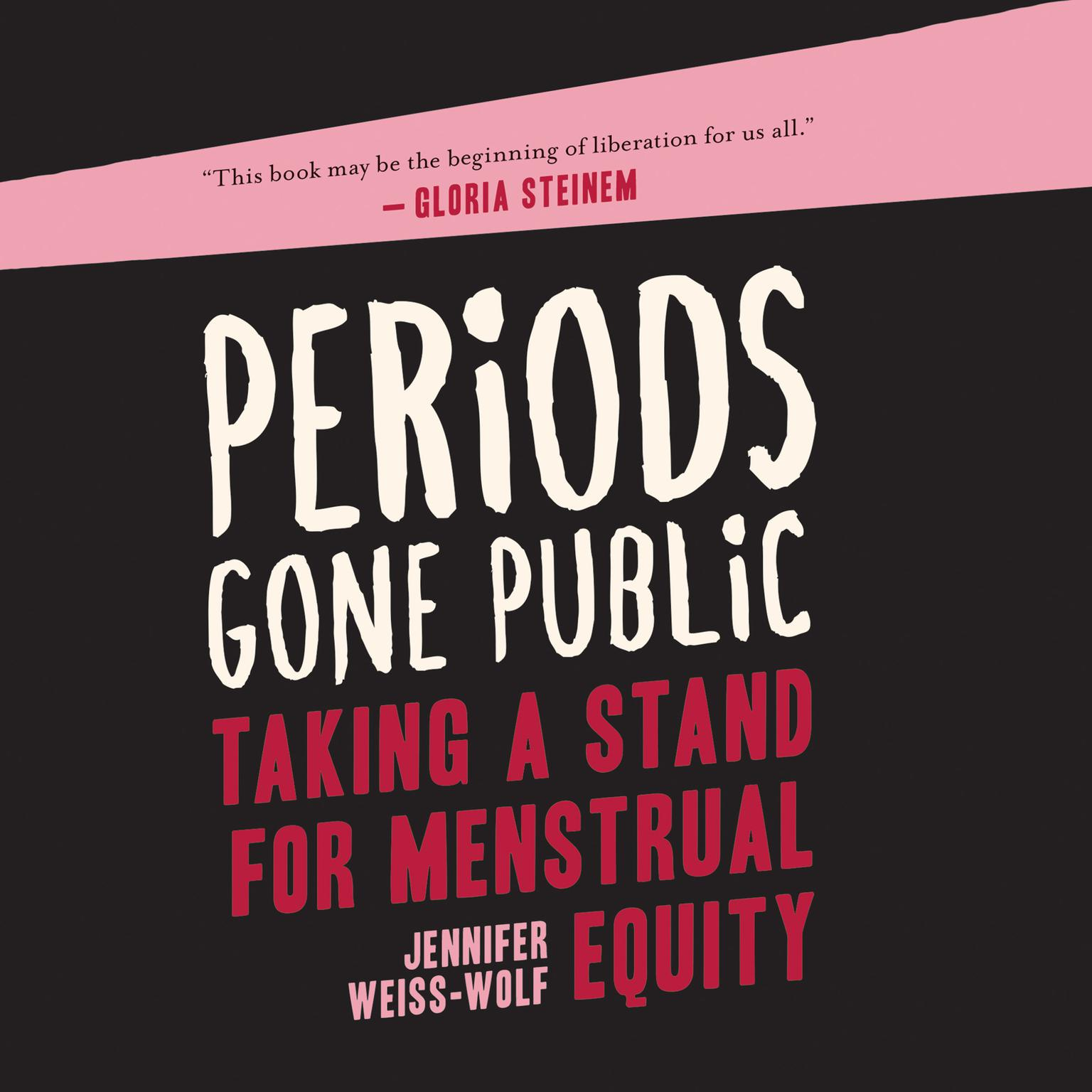 Periods Gone Public: Taking a Stand on Menstrual Equality Audiobook, by Jennifer Weiss-Wolf