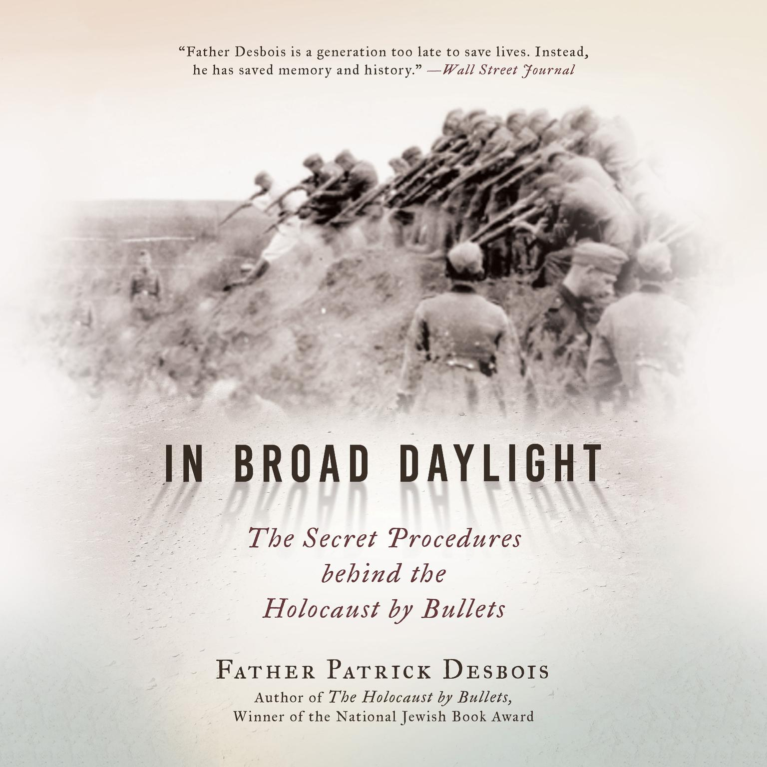 In Broad Daylight: The Secret Procedures behind the Holocaust by Bullets Audiobook, by Father Patrick Desbois