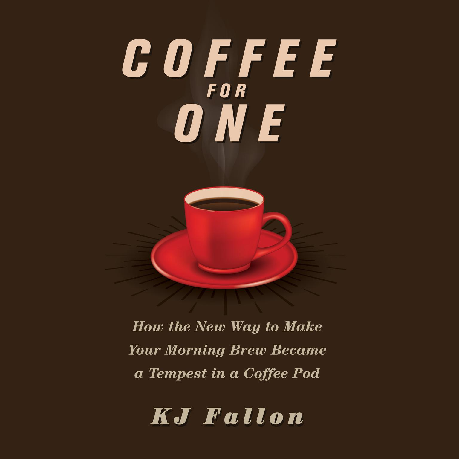 Printable Coffee for One: How the New Way to Make Your Morning Brew Became a Tempest in a Coffee Pod Audiobook Cover Art