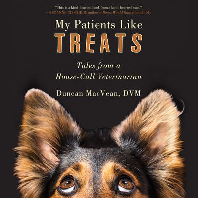 My Patients Like Treats: Tales from a House-Call Veterinarian Audiobook, by Duncan MacVean, DVM