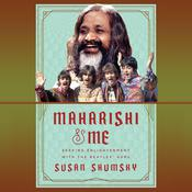 Maharishi & Me: Seeking Enlightenment with the Beatles Guru Audiobook, by Susan Shumsky