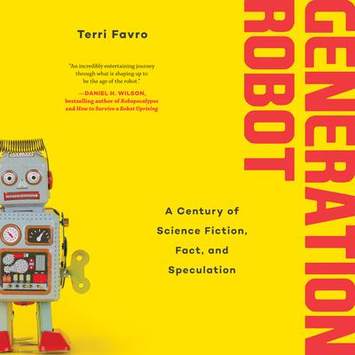 Generation Robot: A Century of Science Fiction, Fact, and Speculation Audiobook, by Terri Favro