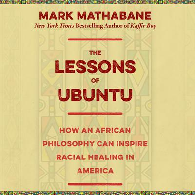 The Lessons of Ubuntu: How an African Philosophy Can Inspire Racial Healing in America Audiobook, by Mark Mathabane