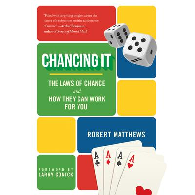 Chancing It: The Laws of Chance and What They Mean for You Audiobook, by Robert Matthews