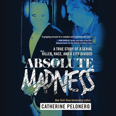 Absolute Madness: A True Story of a Serial Killer, Race, and a City Divided Audiobook, by Catherine Pelonero