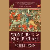 Wonders Will Never Cease: A Novel Audiobook, by Robert Irwin
