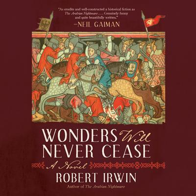 Wonders Will Never Cease: A Novel Audiobook, by Robert Irwin
