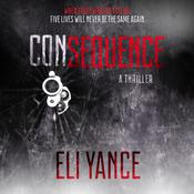 Consequence: A Thriller Audiobook, by Eli Yance