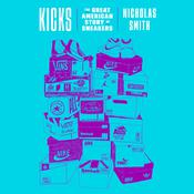 Kicks: The Great American Story of Sneakers Audiobook, by Nicholas Smith