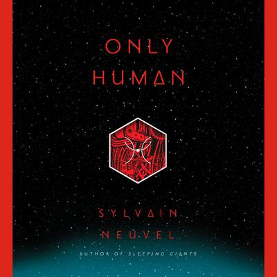 Only Human Audiobook, by Sylvain Neuvel