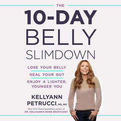 The 10-Day Belly Slimdown: Lose Your Belly, Heal Your Gut, Enjoy a Lighter, Younger You Audiobook, by Kellyann Petrucci, Kellyann Petrucci, MS, ND