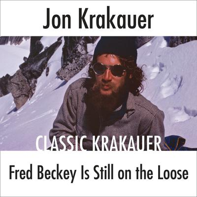 Fred Beckey Is Still On the Loose Audiobook, by Jon Krakauer