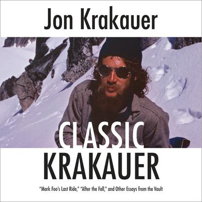 Classic Krakauer: Mark Foos Last Ride, After the Fall, and Other Essays from the Vault Audiobook, by Jon Krakauer