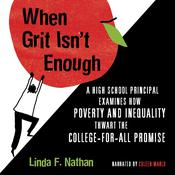 When Grit Isn't Enough: A High School Principal Examines How Poverty and Inequality Thwart the College-For-All Promise Audiobook, by Linda F. Nathan