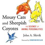 Mousy Cats and Sheepish Coyotes: The Science of Animal Personalities Audiobook, by John A. Shivik