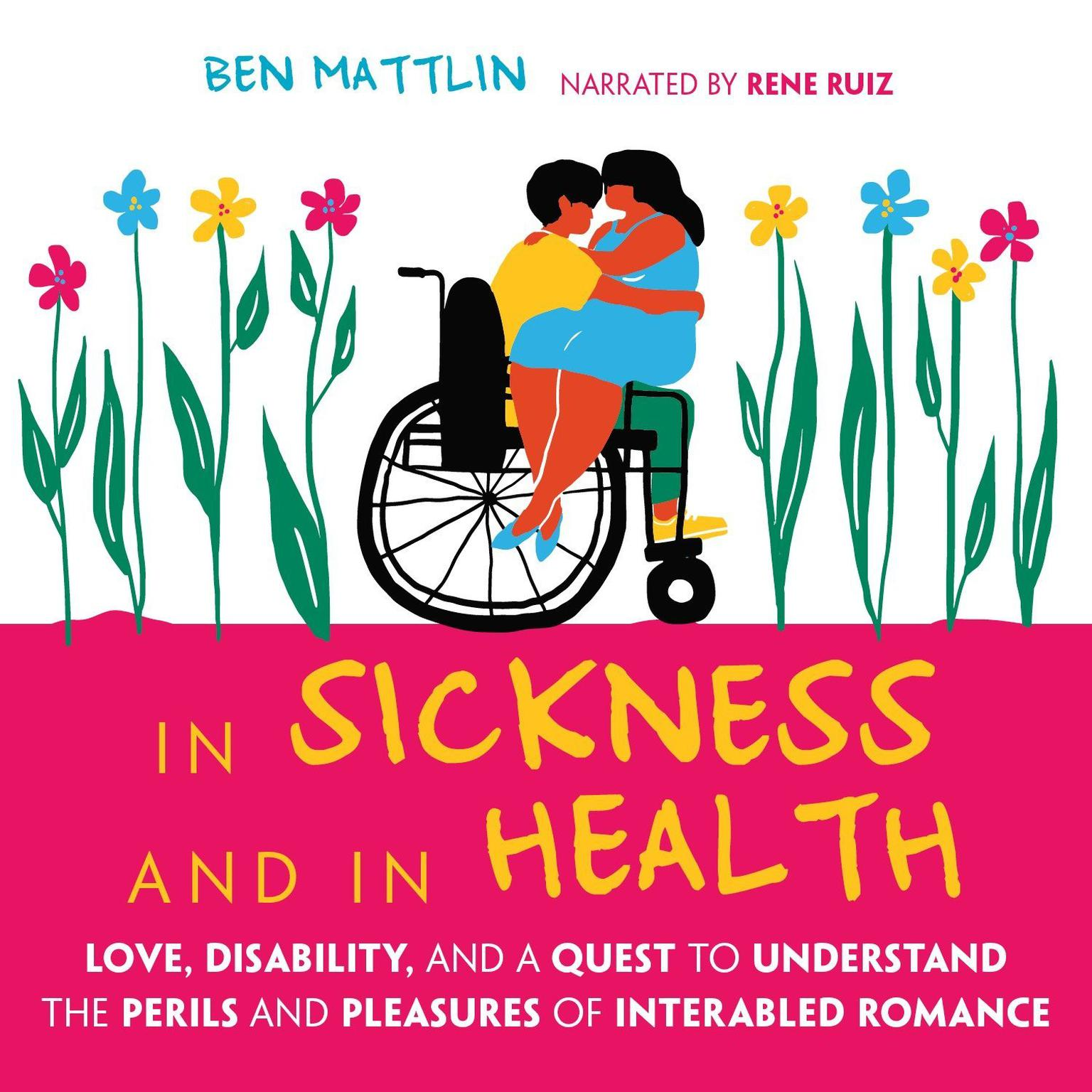 Printable In Sickness and in Health: Love, Disability, and a Quest to Understand the Perils and Pleasures of Interabled Romance Audiobook Cover Art