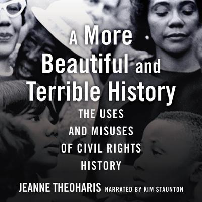 A More Beautiful and Terrible History: The Uses and Misuses of Civil Rights History Audiobook, by Jeanne Theoharis