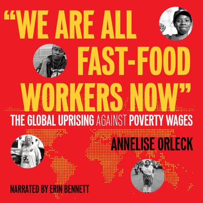 We Are All Fast-Food Workers Now: The Global Uprising Against Poverty Wages Audiobook, by Annelise Orleck