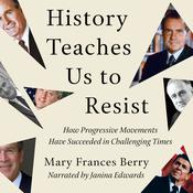 History Teaches Us to Resist: How Progressive Movements Have Succeeded in Challenging Times Audiobook, by Mary Frances Berry