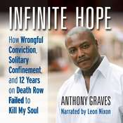 Infinite Hope: How Wrongful Conviction, Solitary Confinement, and 12 Years on Death Row Failed to Kill My Soul Audiobook, by Anthony Graves