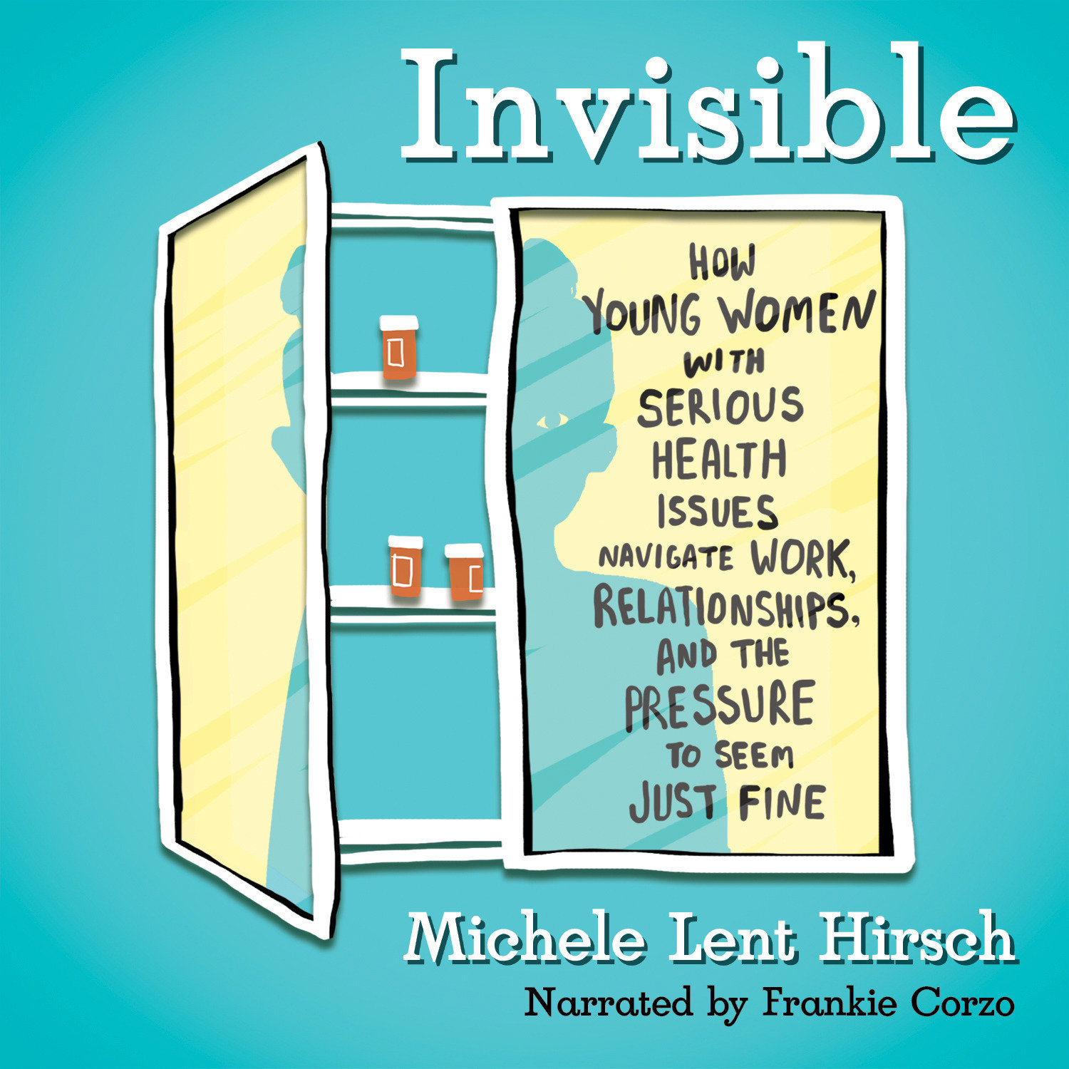 Printable Invisible: How Young Women with Serious Health Issues Navigate Work, Relationships, and the Pressure to Seem Just Fine Audiobook Cover Art