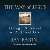 The Way of Jesus: Living a Spiritual and Ethical Life Audiobook, by Jay Parini